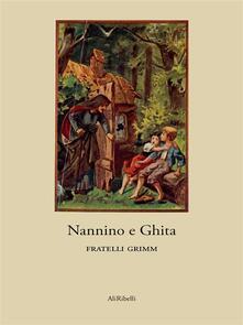 Nannino e Ghita - Jacob Grimm,Wilhelm Grimm - ebook
