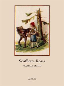 Scuffietta Rossa - Jacob Grimm,Wilhelm Grimm - ebook