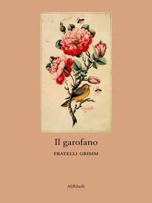 Il garofano - Friedrich Grimm,Jacob Grimm - ebook