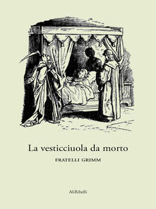 La vesticciuola da morto - Jacob Grimm,Wilhelm Grimm - ebook