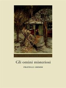 Gli omini misteriosi - Wilhelm Grimm,Jacob Grimm - ebook