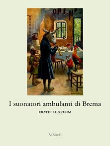 I suonatori ambulanti di Brema - Jacob Grimm,Wilhelm Grimm - ebook