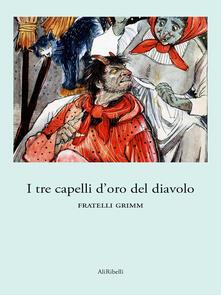 I tre capelli d'oro del diavolo - Jacob Grimm,Wilhelm Grimm - ebook