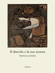 Il diavolo e la sua nonna - Jacob Grimm,Wilhelm Grimm - ebook