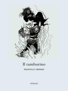 Il tamburino - Jacob Grimm,Wilhelm Grimm - ebook