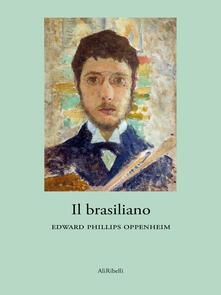 Il brasiliano - E. Phillips Oppenheim - ebook