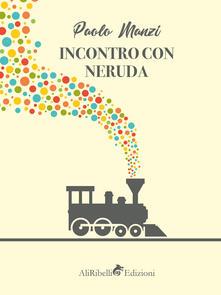 Incontro con Neruda: un emigrante - Paolo Manzi - ebook