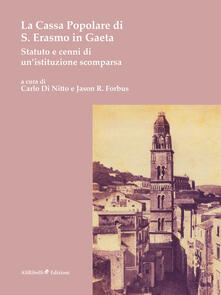 La Cassa Popolare di S. Erasmo in Gaeta. Statuto e cenni di un'istituzione scomparsa - Carlo Di Nitto,Jason R. Forbus - ebook