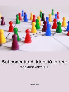 Sul concetto di identità in rete - Riccardo Antonilli - ebook