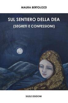 Sul sentiero della dea (segreti e confessioni)