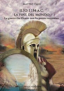 Vastese1902.it Ilio 1184 a.C. La fine del mondo. La guerra che Omero non ha potuto raccontare Image