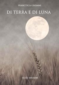 Di terra e di luna - Gnemmi Francesca - wuz.it