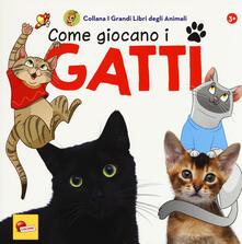 Ristorantezintonio.it Come giocano i gatti. I grandi libri degli animali. Ediz. a colori Image