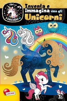Criticalwinenotav.it Inventa e immagina con gli unicorni. Unicorni. Ediz. a colori Image