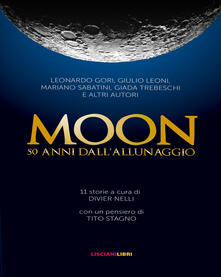 Moon. 50 anni dall'allunaggio - Divier Nelli - copertina