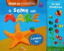 Librisulladiversita.it Il seme del mare. Storie da modellare. Ediz. a colori. Con gadget Image