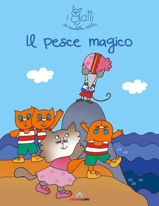 Il pesce magico. I gatti di Nicoletta Costa. Ediz. illustrata - Nicoletta Costa - copertina