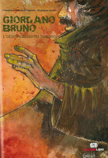 Giordano Bruno. L'obstinatissimo nolano - Francesca Romana Capone,Giuseppe Guida - copertina