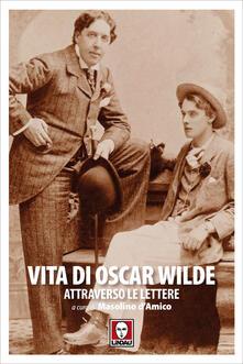 Vita di Oscar Wilde attraverso le lettere - Masolino D'Amico,Oscar Wilde - ebook