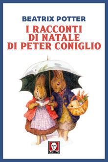 I racconti di natale di Peter Coniglio - Beatrix Potter,Valentina Di Tommaso - ebook