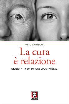 La cura è relazione. Storie di assistenza domiciliare - Fabio Cavallari - ebook