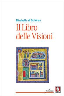 Il libro delle visioni - M. Pedrone,Elisabetta di Schönau,Michele Di Monte - ebook