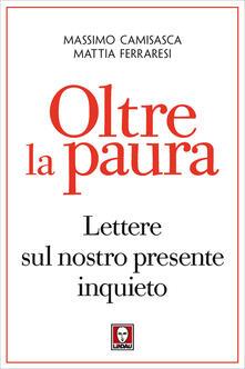 Oltre la paura. Lettere sul nostro presente inquieto - Massimo Camisasca,Mattia Ferraresi - ebook