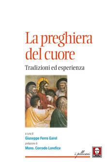 La preghiera del cuore. Tradizioni ed esperienza - Giuseppe Ferro Garel - ebook