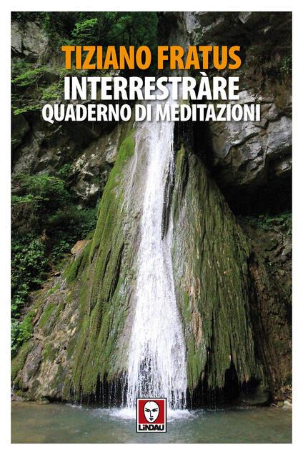 Interrestràre. Quaderno di meditazioni - Tiziano Fratus - copertina