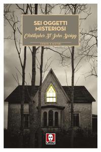 Libro Sei oggetti misteriosi Cristopher St. John Sprigg