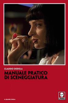 Manuale pratico di sceneggiatura - Claudio Dedola - ebook
