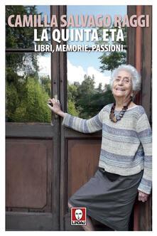 La quinta età. Libri, memorie, passioni - Camilla Salvago Raggi - ebook