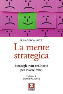 La mente strategica. Strategie non ordinarie per vivere felici - Francesca Luzzi - ebook