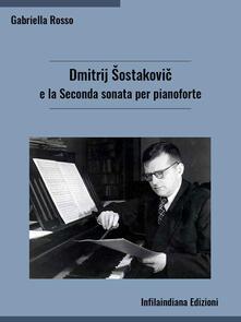 Dmitrij Sostakovic e la Seconda sonata per pianoforte - Gabriella Rosso - ebook