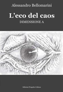 L' eco del caos. Dimensione A - Alessandro Bellomarini - copertina