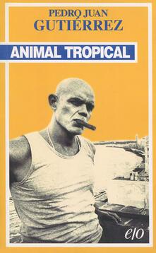 Animal tropical - Pedro Juan Gutiérrez - copertina
