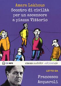 Scontro di civiltà per un ascensore a Piazza Vittorio letto da Francesco Acquaroli. Audiolibro. CD Audio formato MP3. Ediz. integrale - Amara Lakhous - copertina