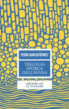 Trilogia sporca dell'Avana. Ancorato alla terra di nessuno-Senza niente da fare-Sapore di me - Pedro Juan Gutiérrez - copertina