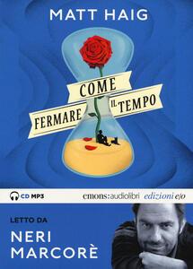 Come fermare il tempo letto da Neri Marcorè. Audiolibro. CD Audio formato MP3. Ediz. integrale - Matt Haig - copertina