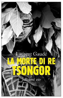 La morte di re Tsongor - Laura Frausin Guarino,Laurent Gaudé - ebook
