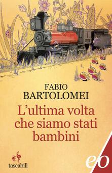 L' ultima volta che siamo stati bambini - Fabio Bartolomei - ebook