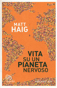 Vita su un pianeta nervoso - Matt Haig - copertina