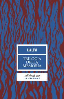 Trilogia della memoria. Tre romanzi all'ombra delle leggi razziali: Una bambina e basta-L'albergo della magnolia-L'amore mio non può - Lia Levi - ebook
