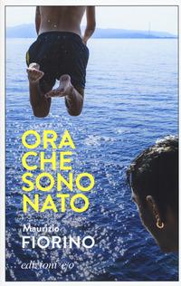 Ora che sono Nato - Fiorino Maurizio - wuz.it