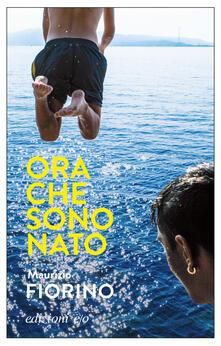 Ora che sono Nato - Maurizio Fiorino - ebook