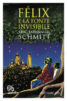 Félix e la fonte invisibile - Eric-Emmanuel Schmitt,Alberto Bracci Testasecca - ebook