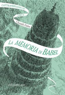 La memoria di Babel. L'Attraversaspecchi. Vol. 3 - Alberto Bracci Testasecca,Christelle Dabos - ebook