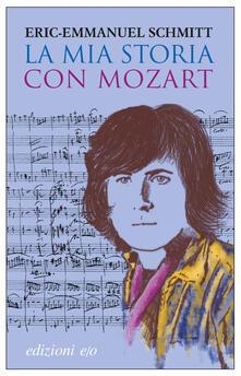 La mia storia con Mozart - Eric-Emmanuel Schmitt,Alberto Bracci Testasecca - ebook