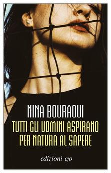 Tutti gli uomini aspirano per natura al sapere - Nina Bouraoui - copertina