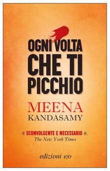 Ogni volta che ti picchio - Meena Kandasamy,Silvia Montis - ebook